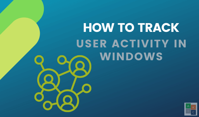 How to Track User Activity in Windows